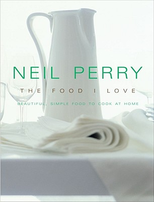 Neil Perry The Food I Love